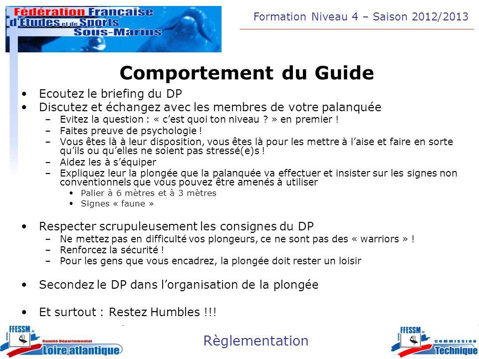 Formation Niveau 4 – Saison 2012/2013 Règlementation Comportement du Guide Ecoutez le briefing du DP Discutez et échangez avec les membres de votre pa
