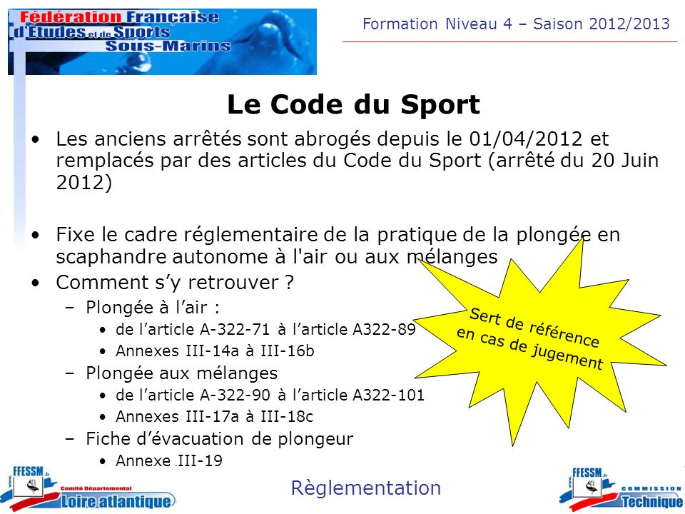 Formation Niveau 4 – Saison 2012/2013 Règlementation Le Code du Sport Les anciens arrêtés sont abrogés depuis le 01/04/2012 et remplacés par des artic