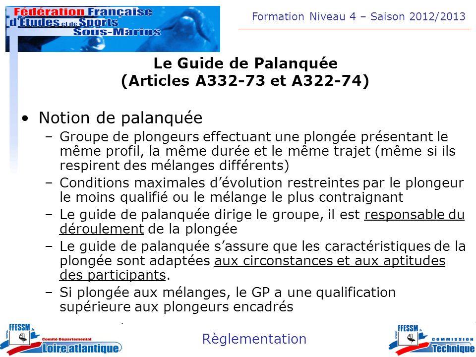 Formation Niveau 4 – Saison 2012/2013 Règlementation Le Guide de Palanquée (Articles A332-73 et A322-74) Notion de palanquée –Groupe de plongeurs effe