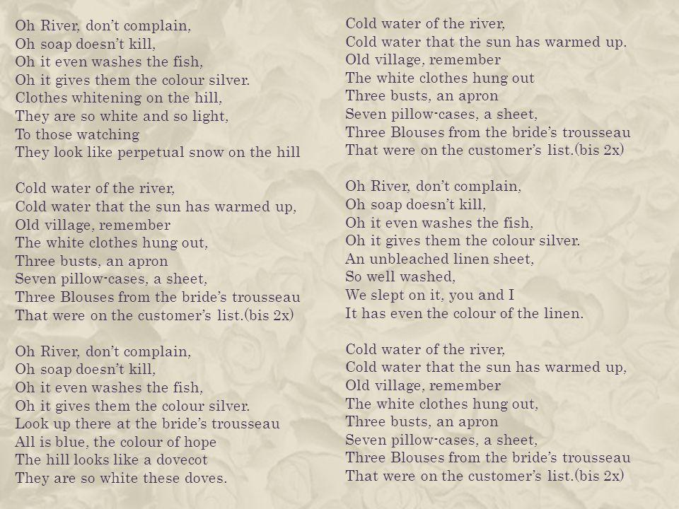 Aïe rivière ne te plains pas, Aïe le savon ne tue pas, Aïe il lave même les poissons, Aïe il les rend argentés.