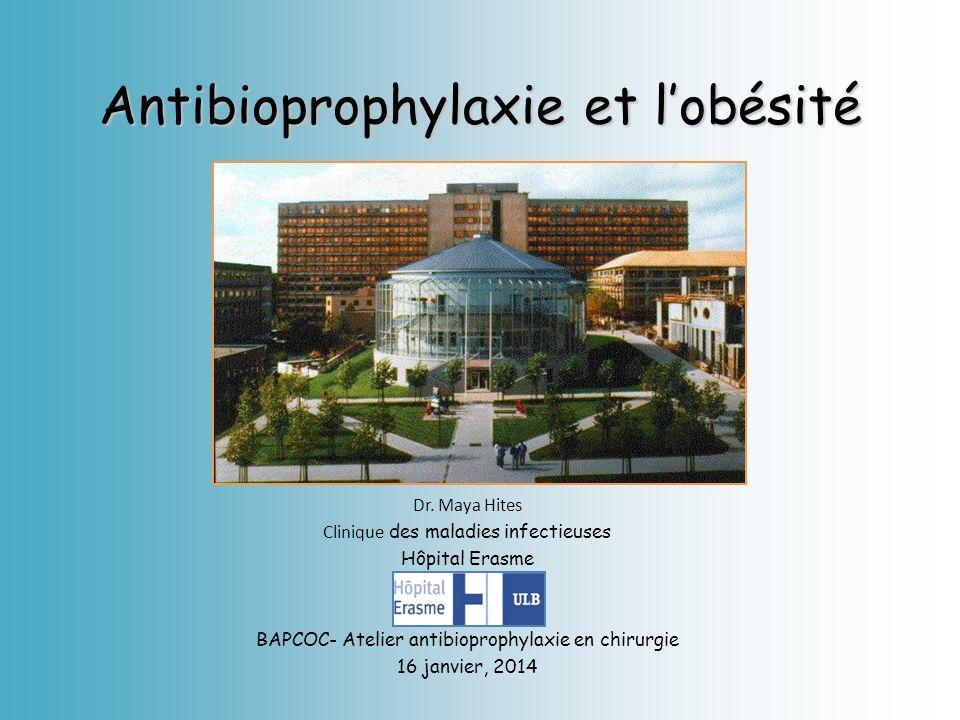 Antibioprophylaxie et lobésité Dr. Maya Hites Clinique des maladies infectieuses Hôpital Erasme BAPCOC- Atelier antibioprophylaxie en chirurgie 16 jan