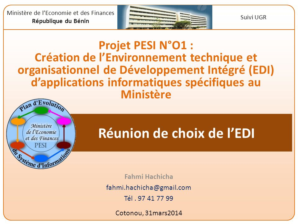 Réunion de choix de lEDI Fahmi Hachicha fahmi.hachicha@gmail.com Tél. 97 41 77 99 Cotonou, 31mars2014 Ministère de lEconomie et des Finances Républiqu