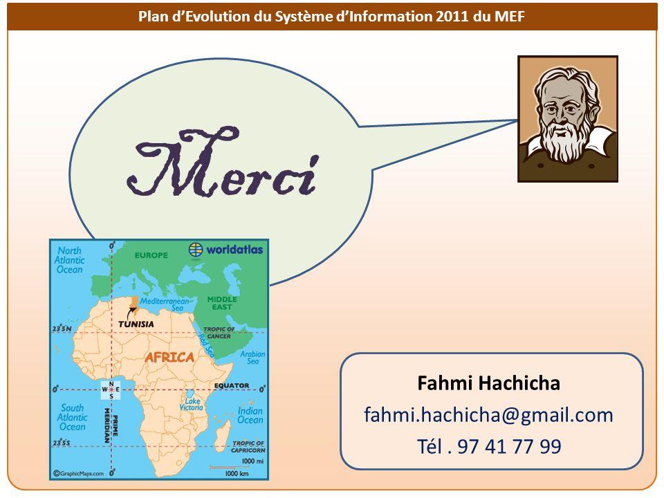 Plan dEvolution du Système dInformation 2011 du MEF Merci Fahmi Hachicha fahmi.hachicha@gmail.com Tél. 97 41 77 99
