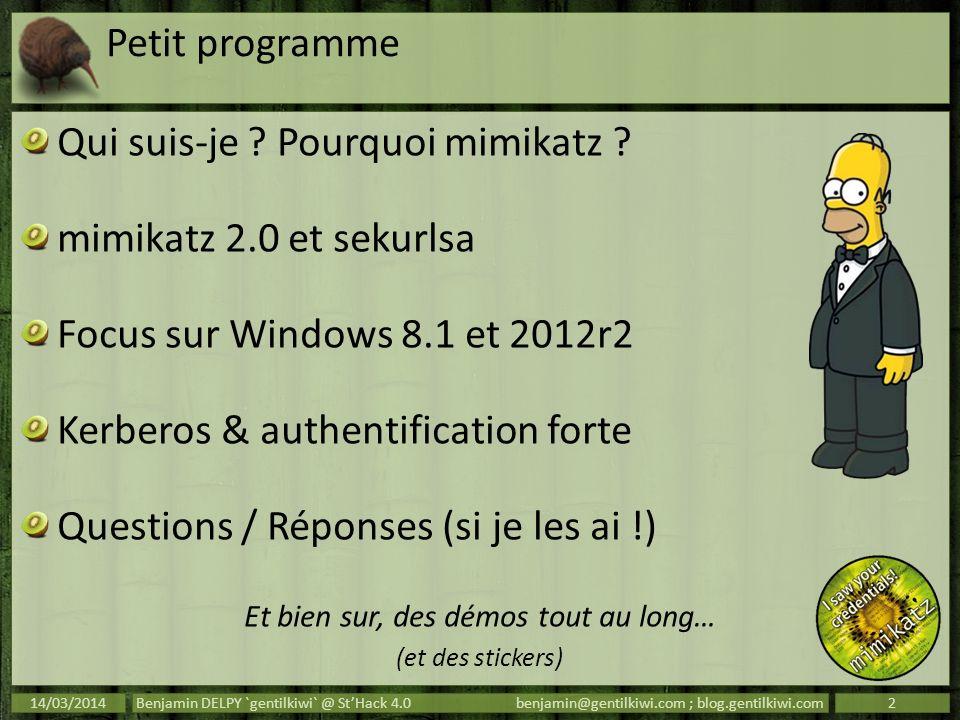 Petit programme Qui suis-je ? Pourquoi mimikatz ? mimikatz 2.0 et sekurlsa Focus sur Windows 8.1 et 2012r2 Kerberos & authentification forte Questions