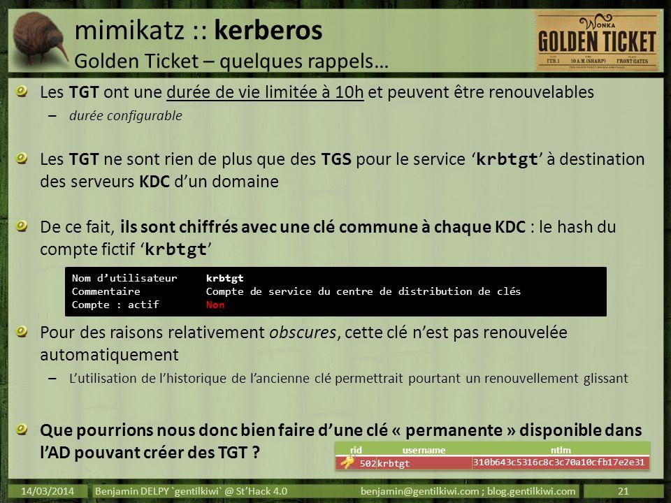 mimikatz :: kerberos Golden Ticket – quelques rappels… Les TGT ont une durée de vie limitée à 10h et peuvent être renouvelables – durée configurable L