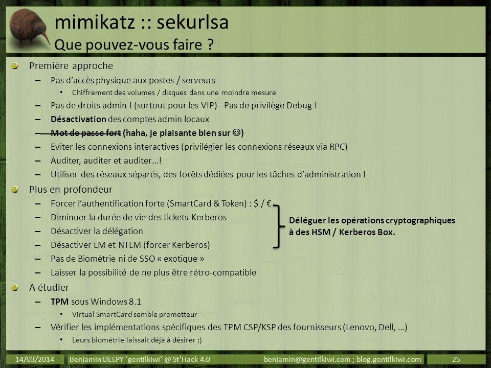 mimikatz :: sekurlsa Que pouvez-vous faire ? Première approche – Pas daccès physique aux postes / serveurs Chiffrement des volumes / disques dans une
