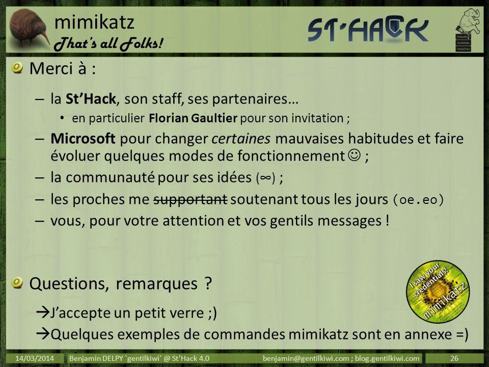 mimikatz Thats all Folks! Merci à : – la StHack, son staff, ses partenaires… en particulier Florian Gaultier pour son invitation ; – Microsoft pour ch
