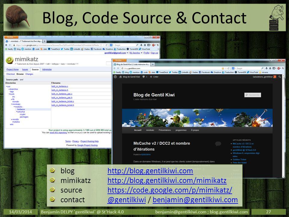Blog, Code Source & Contact 14/03/2014Benjamin DELPY `gentilkiwi` @ StHack 4.0benjamin@gentilkiwi.com ; blog.gentilkiwi.com27 bloghttp://blog.gentilki