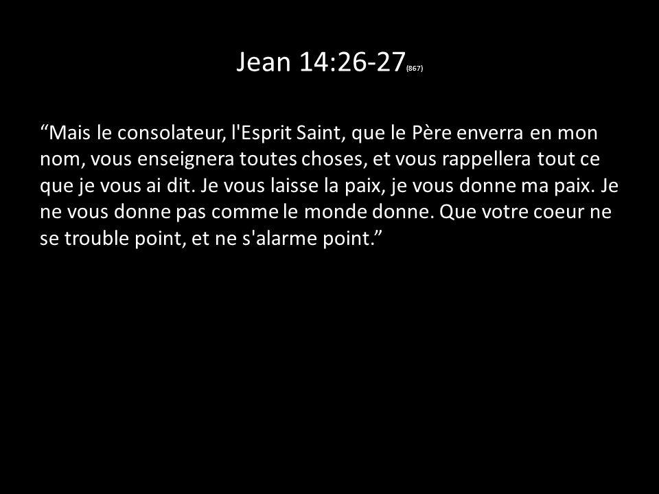 Jean 14:26-27 (867) Mais le consolateur, l'Esprit Saint, que le Père enverra en mon nom, vous enseignera toutes choses, et vous rappellera tout ce que