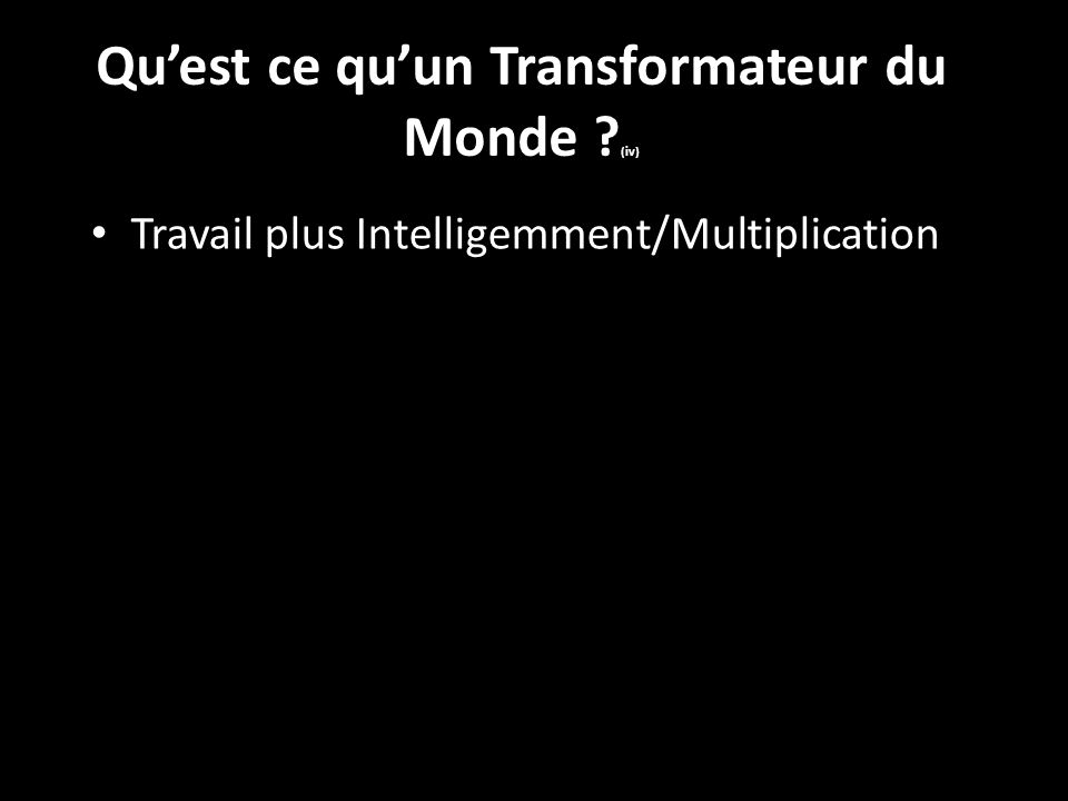 Quest ce quun Transformateur du Monde (iv) Travail plus Intelligemment/Multiplication