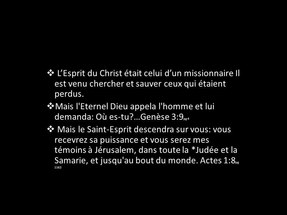 LEsprit du Christ était celui dun missionnaire Il est venu chercher et sauver ceux qui étaient perdus. Mais l'Eternel Dieu appela l'homme et lui deman