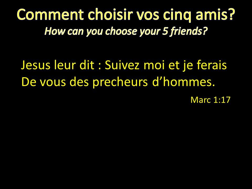 Jesus leur dit : Suivez moi et je ferais De vous des precheurs dhommes. Marc 1:17