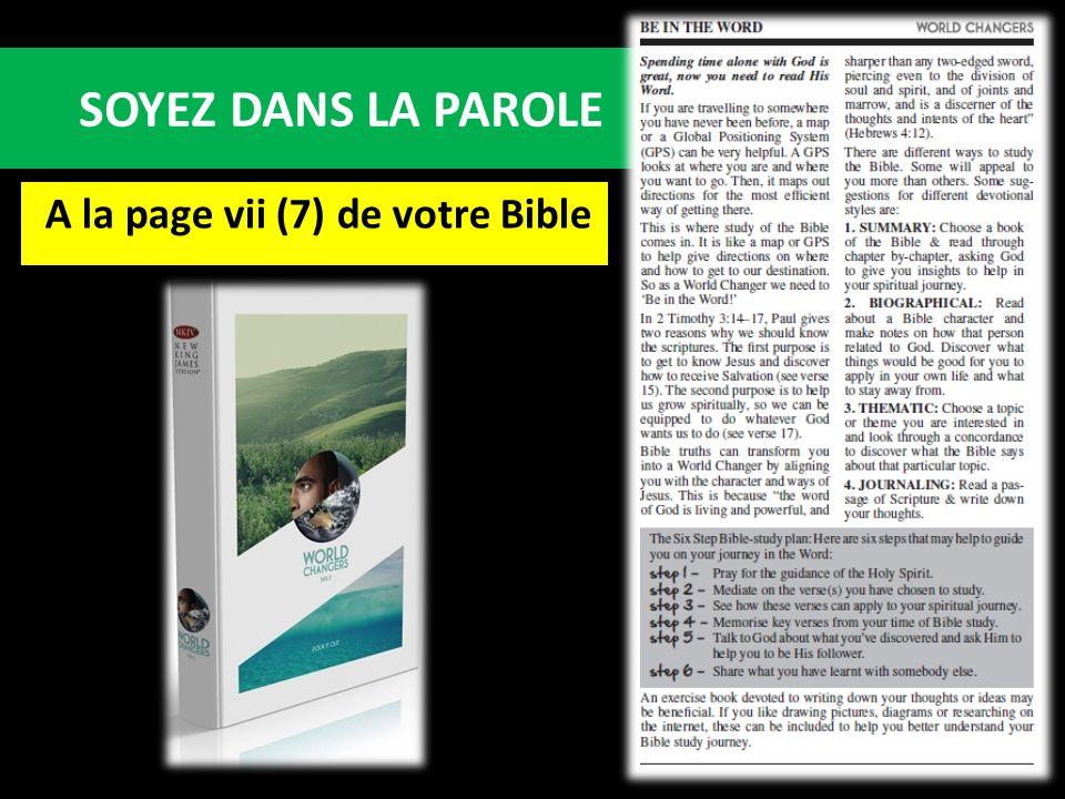 SOYEZ DANS LA PAROLE A la page vii (7) de votre Bible
