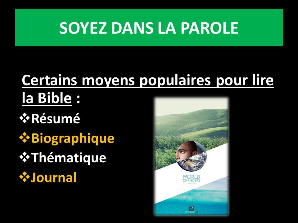 SOYEZ DANS LA PAROLE Certains moyens populaires pour lire la Bible : Résumé Biographique Thématique Journal
