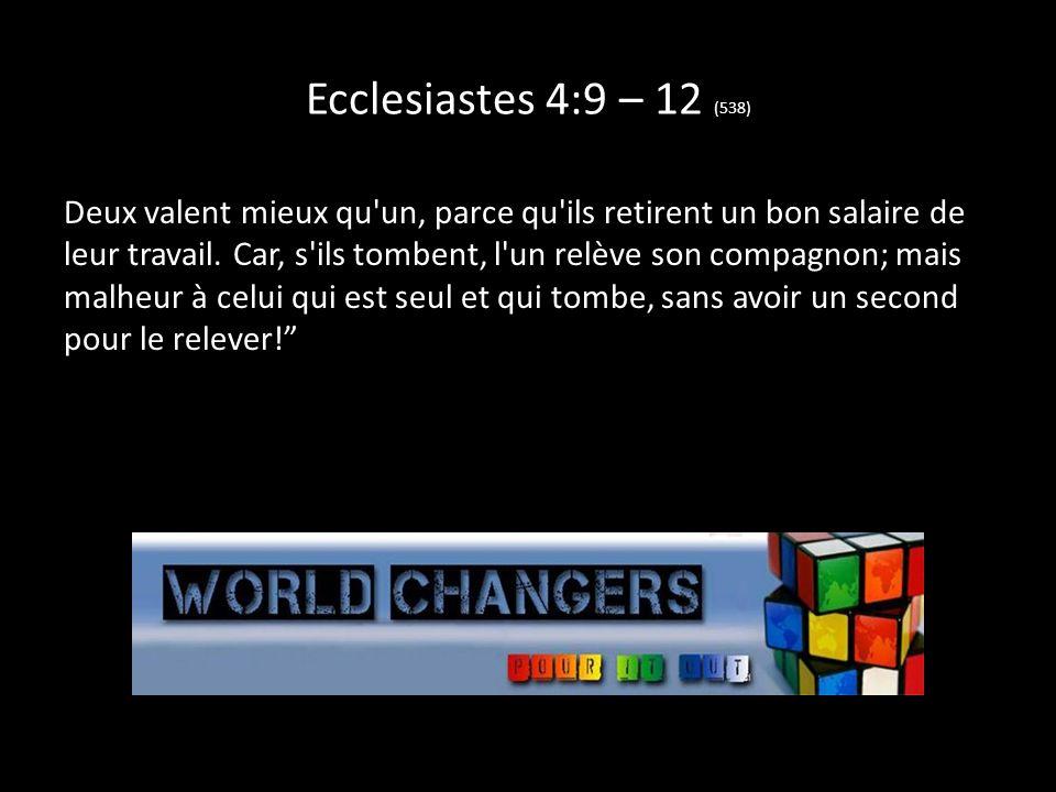 Ecclesiastes 4:9 – 12 (538) Deux valent mieux qu'un, parce qu'ils retirent un bon salaire de leur travail. Car, s'ils tombent, l'un relève son compagn