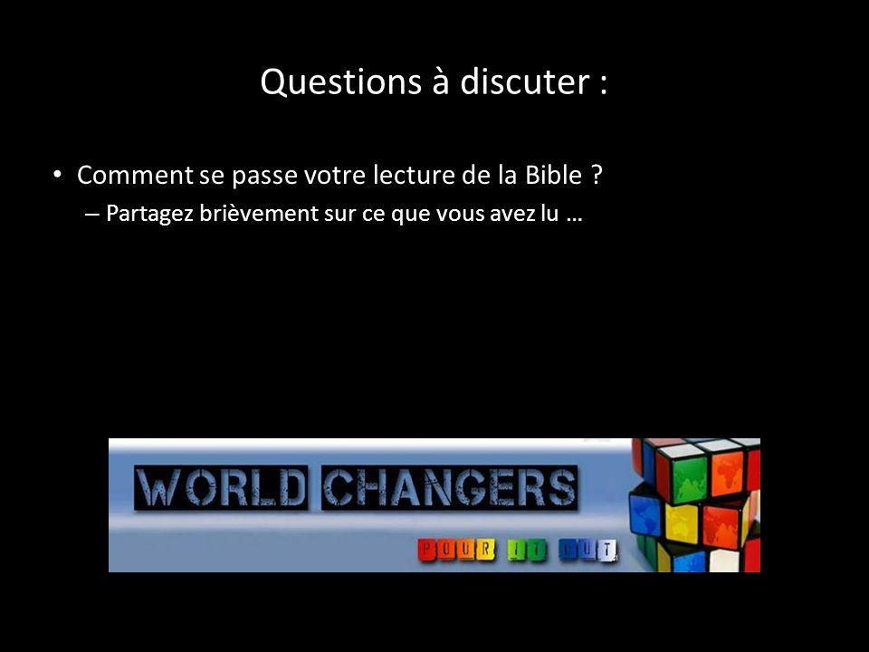 Questions à discuter : Comment se passe votre lecture de la Bible ? – Partagez brièvement sur ce que vous avez lu …