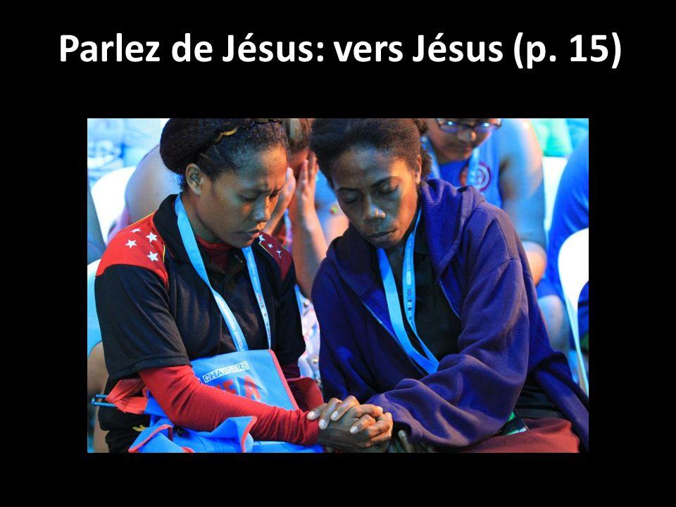 Parlez de Jésus: vers Jésus (p. 15)