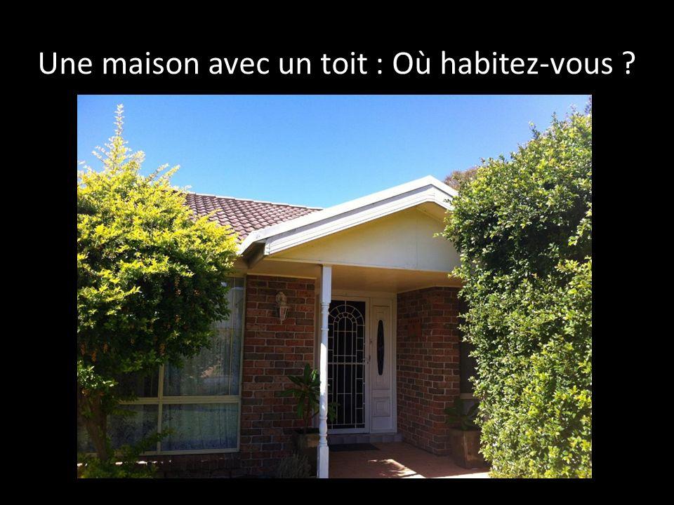 Une maison avec un toit : Où habitez-vous