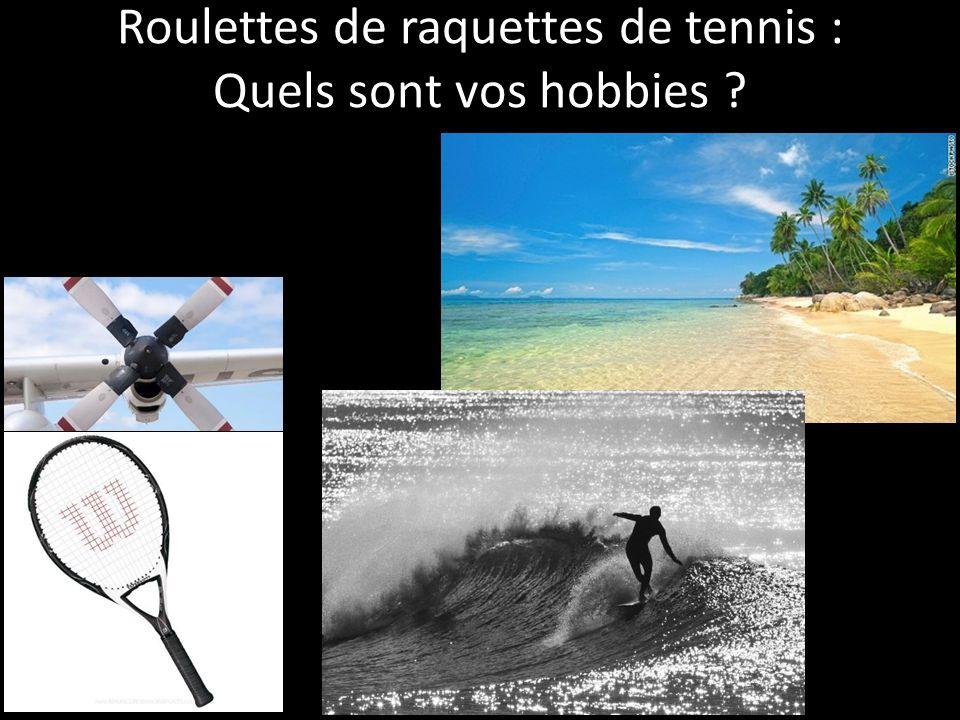 Roulettes de raquettes de tennis : Quels sont vos hobbies