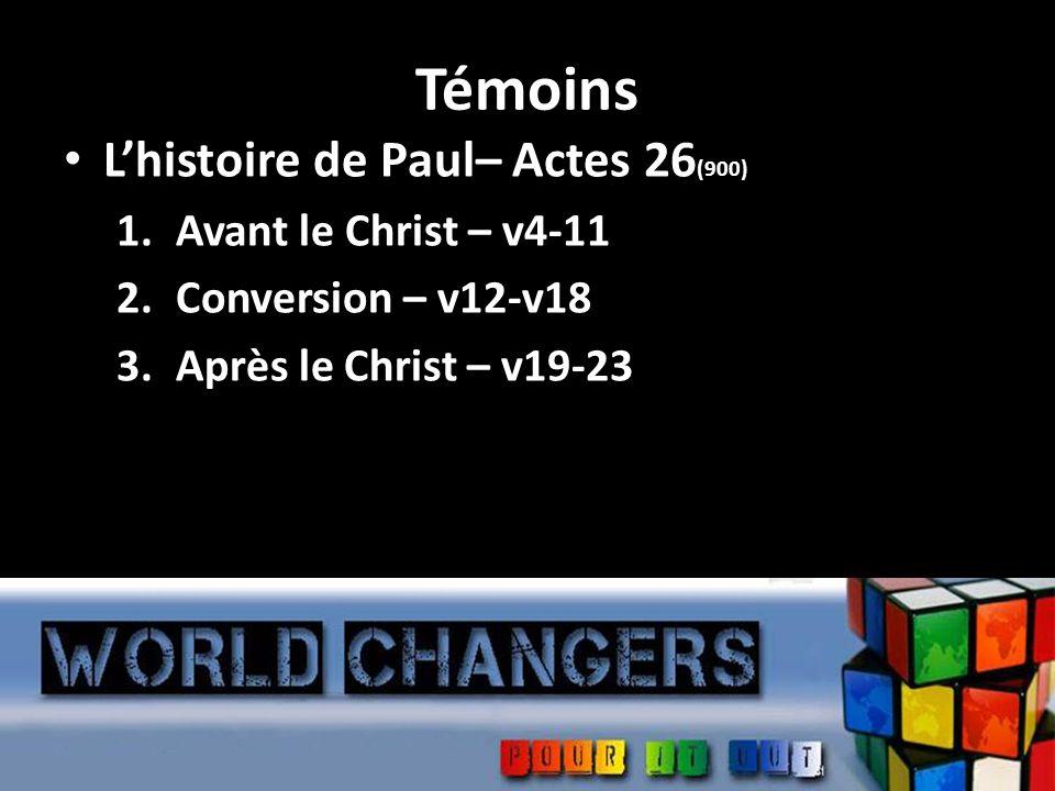 Témoins Lhistoire de Paul– Actes 26 (900) 1.Avant le Christ – v4-11 2.Conversion – v12-v18 3.Après le Christ – v19-23