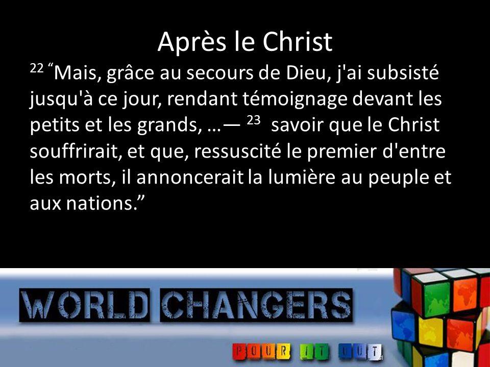 Après le Christ 22 Mais, grâce au secours de Dieu, j'ai subsisté jusqu'à ce jour, rendant témoignage devant les petits et les grands, … 23 savoir que
