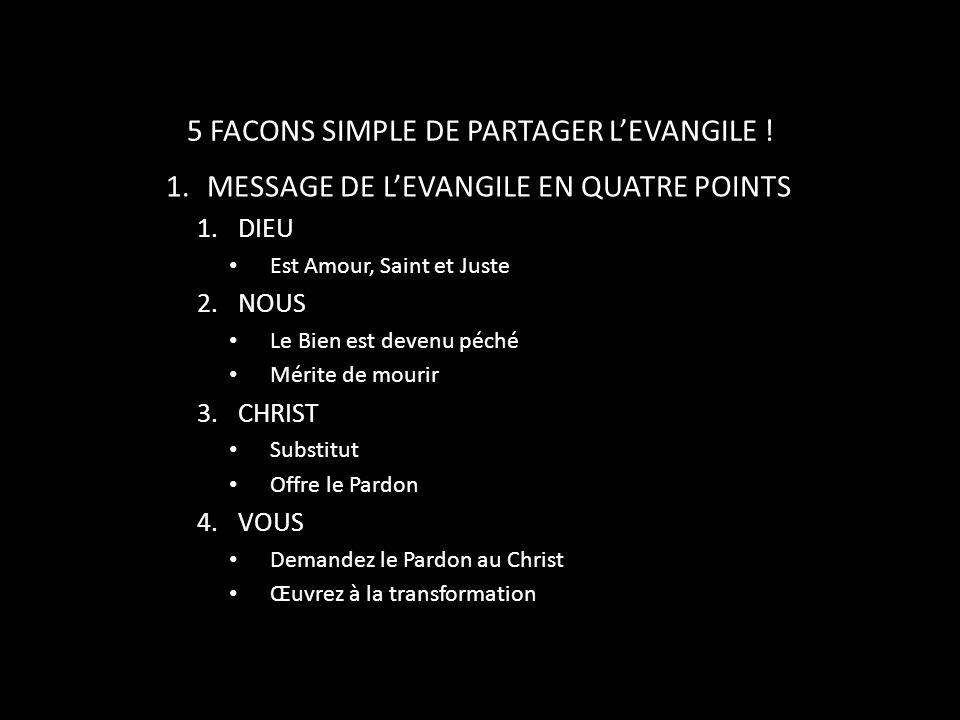 5 FACONS SIMPLE DE PARTAGER LEVANGILE ! 1.MESSAGE DE LEVANGILE EN QUATRE POINTS 1.DIEU Est Amour, Saint et Juste 2.NOUS Le Bien est devenu péché Mérit