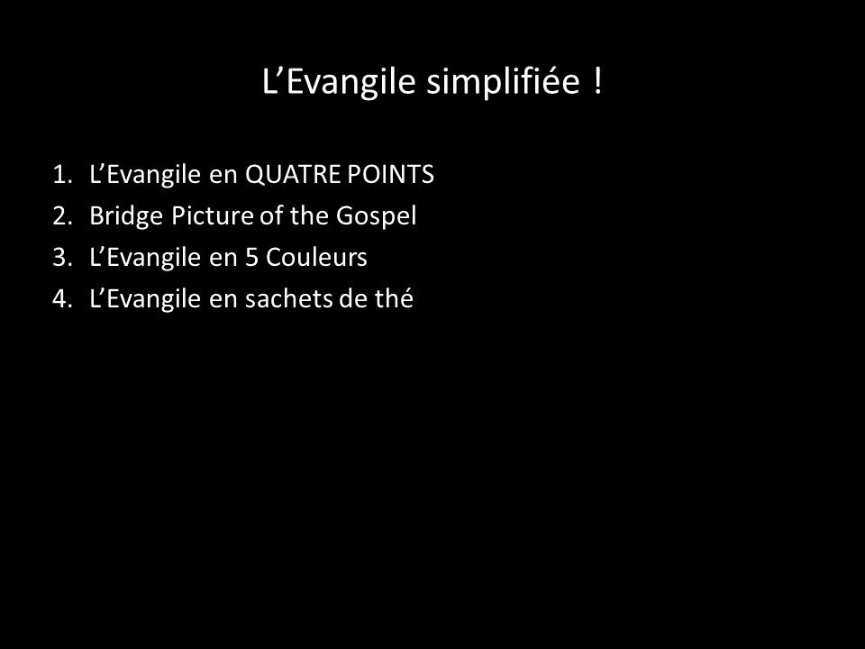 LEvangile simplifiée ! 1.LEvangile en QUATRE POINTS 2.Bridge Picture of the Gospel 3.LEvangile en 5 Couleurs 4.LEvangile en sachets de thé