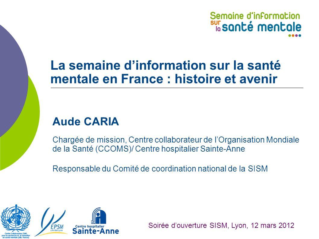 La semaine dinformation sur la santé mentale en France : histoire et avenir Aude CARIA Chargée de mission, Centre collaborateur de lOrganisation Mondi
