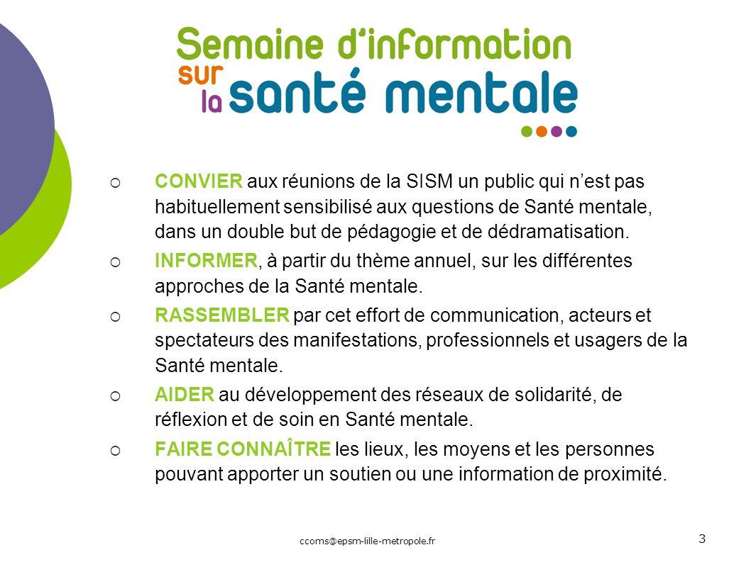 3 ccoms@epsm-lille-metropole.fr CONVIER aux réunions de la SISM un public qui nest pas habituellement sensibilisé aux questions de Santé mentale, dans