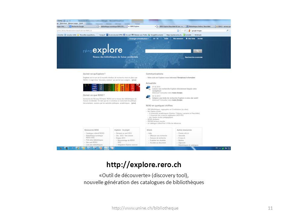 http://explore.rero.ch «Outil de découverte» (discovery tool), nouvelle génération des catalogues de bibliothèques http://www.unine.ch/bibliotheque11