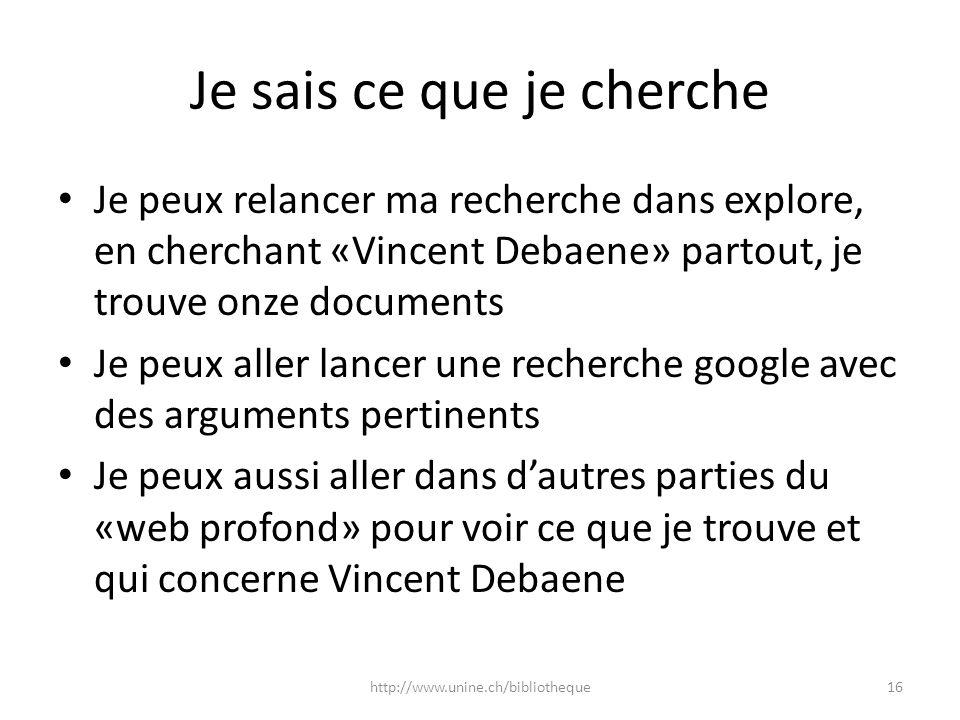 Je sais ce que je cherche Je peux relancer ma recherche dans explore, en cherchant «Vincent Debaene» partout, je trouve onze documents Je peux aller l