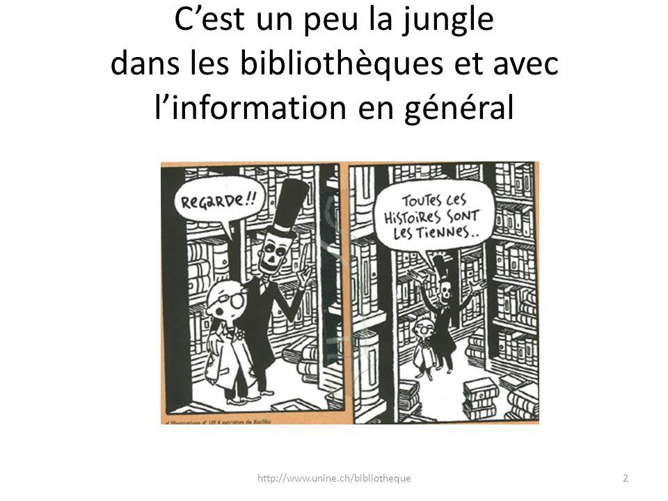 Cest un peu la jungle dans les bibliothèques et avec linformation en général 2http://www.unine.ch/bibliotheque