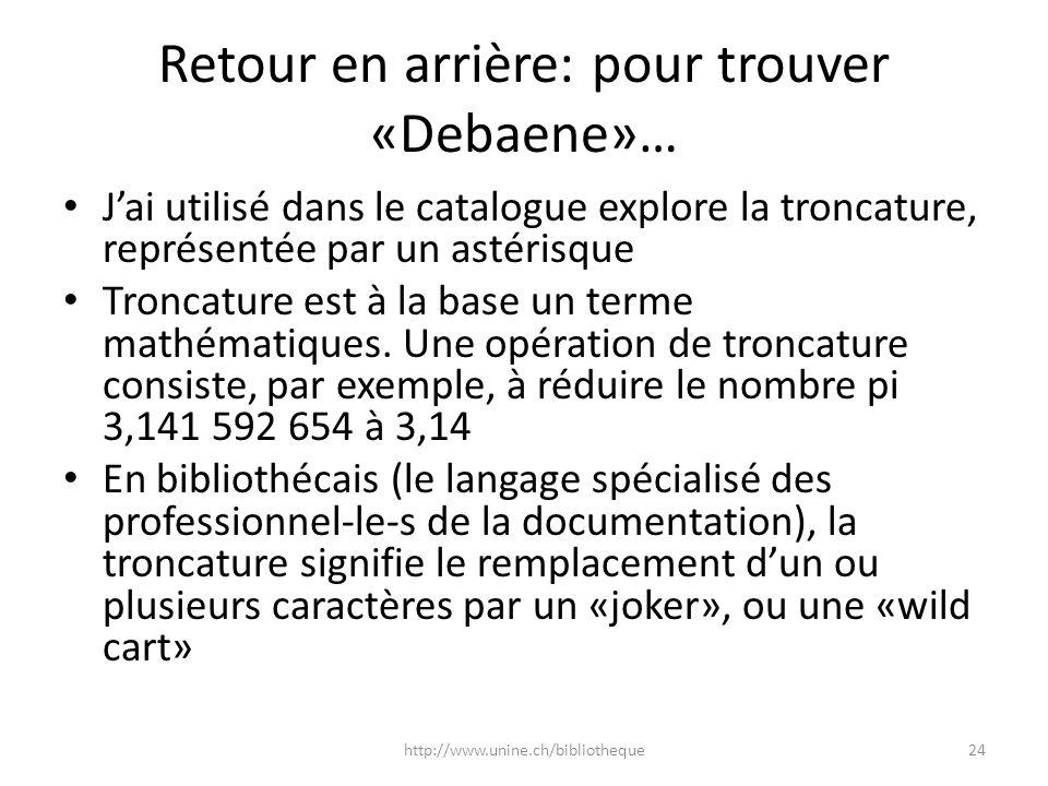 Retour en arrière: pour trouver «Debaene»… Jai utilisé dans le catalogue explore la troncature, représentée par un astérisque Troncature est à la base