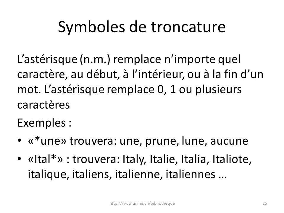Symboles de troncature Lastérisque (n.m.) remplace nimporte quel caractère, au début, à lintérieur, ou à la fin dun mot. Lastérisque remplace 0, 1 ou