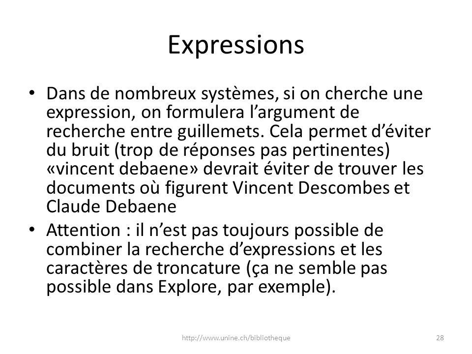 Expressions Dans de nombreux systèmes, si on cherche une expression, on formulera largument de recherche entre guillemets. Cela permet déviter du brui