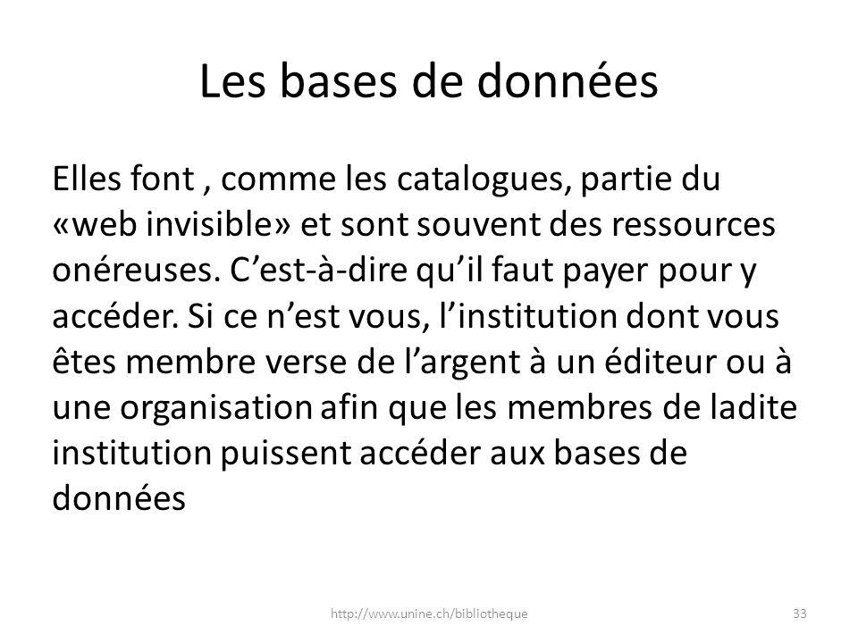 Les bases de données Elles font, comme les catalogues, partie du «web invisible» et sont souvent des ressources onéreuses. Cest-à-dire quil faut payer