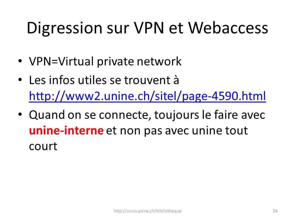Digression sur VPN et Webaccess VPN=Virtual private network Les infos utiles se trouvent à http://www2.unine.ch/sitel/page-4590.html http://www2.unine