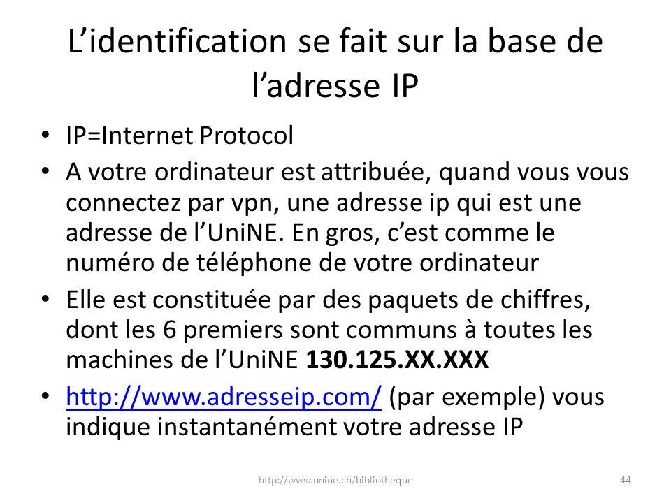 Lidentification se fait sur la base de ladresse IP IP=Internet Protocol A votre ordinateur est attribuée, quand vous vous connectez par vpn, une adres