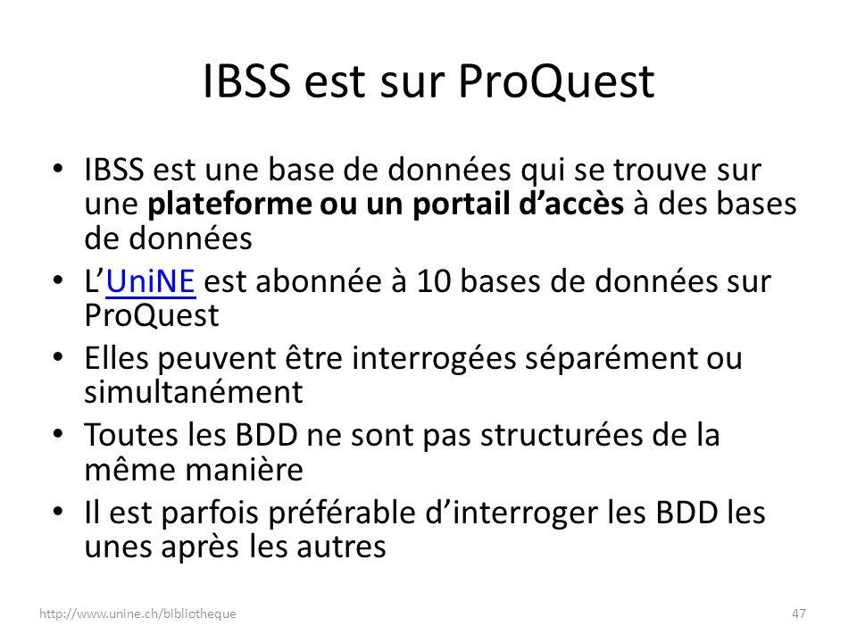 IBSS est sur ProQuest IBSS est une base de données qui se trouve sur une plateforme ou un portail daccès à des bases de données LUniNE est abonnée à 1