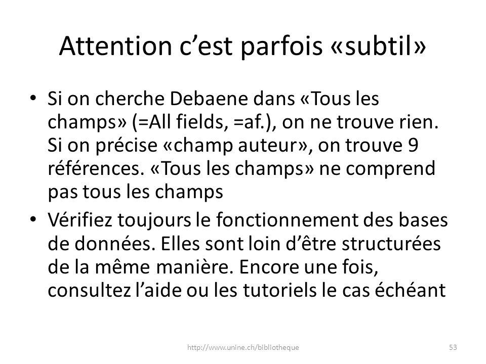 Attention cest parfois «subtil» Si on cherche Debaene dans «Tous les champs» (=All fields, =af.), on ne trouve rien. Si on précise «champ auteur», on