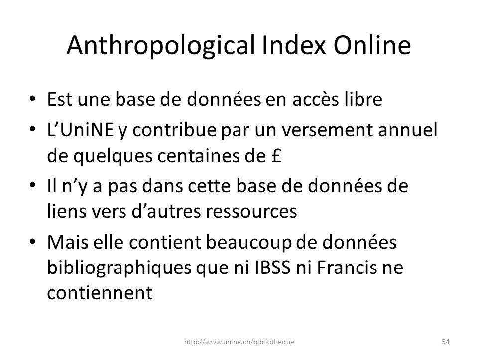 Anthropological Index Online Est une base de données en accès libre LUniNE y contribue par un versement annuel de quelques centaines de £ Il ny a pas