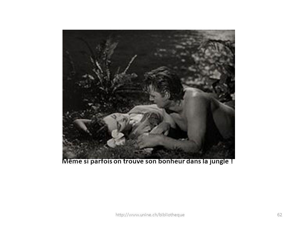Même si parfois on trouve son bonheur dans la jungle ! 62http://www.unine.ch/bibliotheque