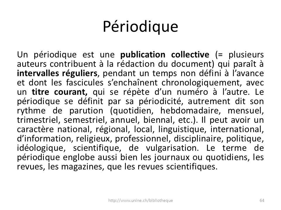 Périodique Un périodique est une publication collective (= plusieurs auteurs contribuent à la rédaction du document) qui paraît à intervalles régulier
