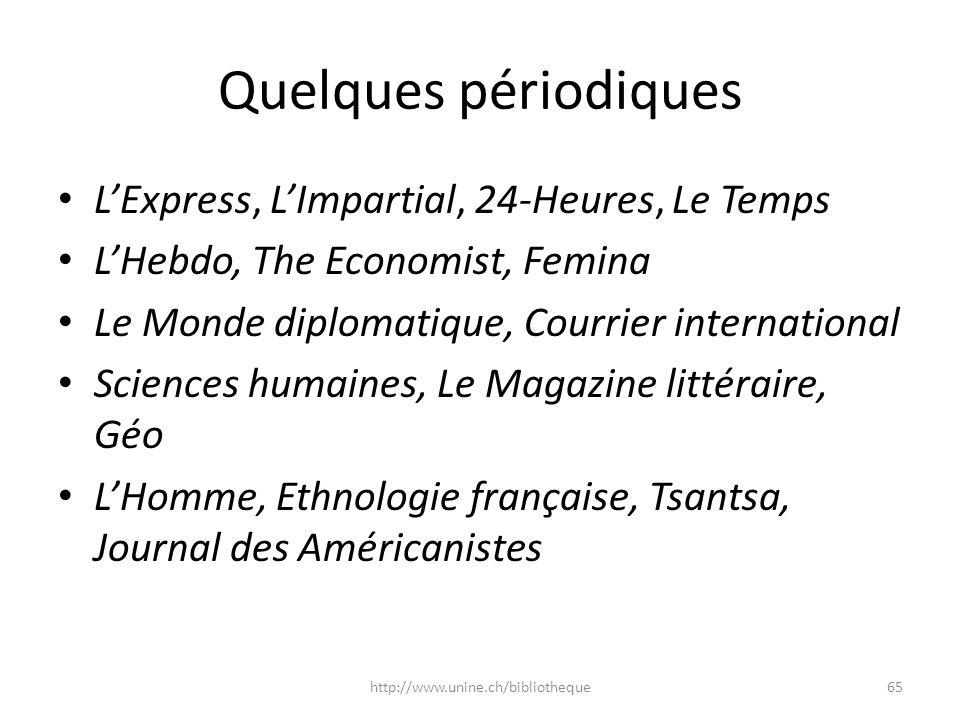 Quelques périodiques LExpress, LImpartial, 24-Heures, Le Temps LHebdo, The Economist, Femina Le Monde diplomatique, Courrier international Sciences hu