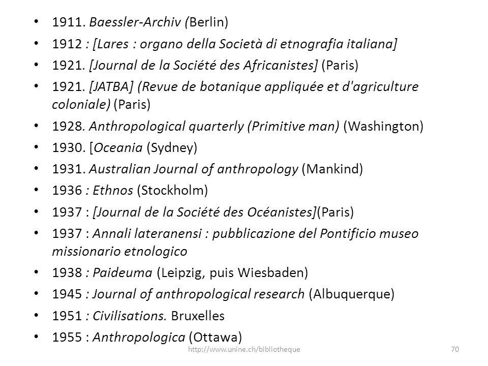 1911. Baessler-Archiv (Berlin) 1912 : [Lares : organo della Società di etnografia italiana] 1921. [Journal de la Société des Africanistes] (Paris) 192