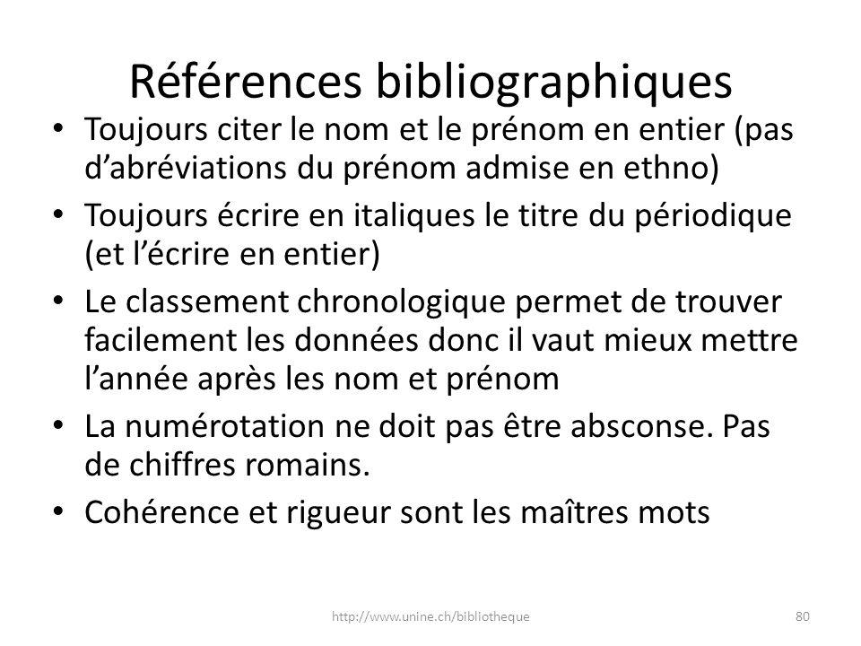 Références bibliographiques Toujours citer le nom et le prénom en entier (pas dabréviations du prénom admise en ethno) Toujours écrire en italiques le