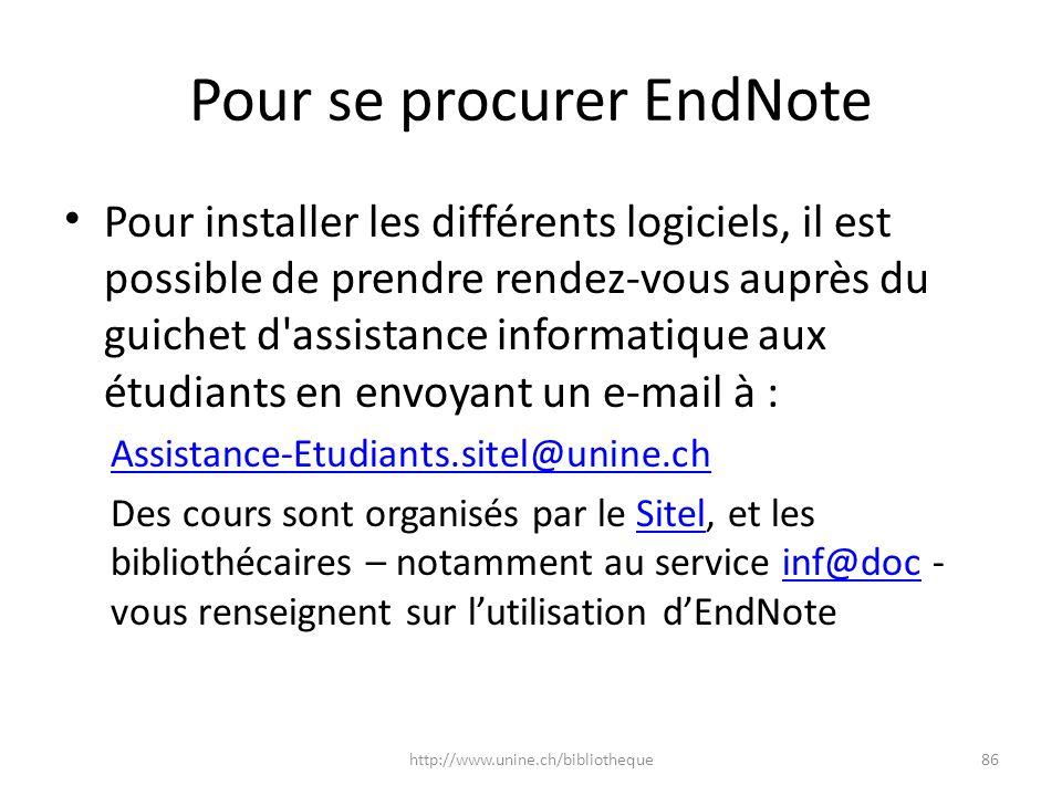 Pour se procurer EndNote Pour installer les différents logiciels, il est possible de prendre rendez-vous auprès du guichet d'assistance informatique a