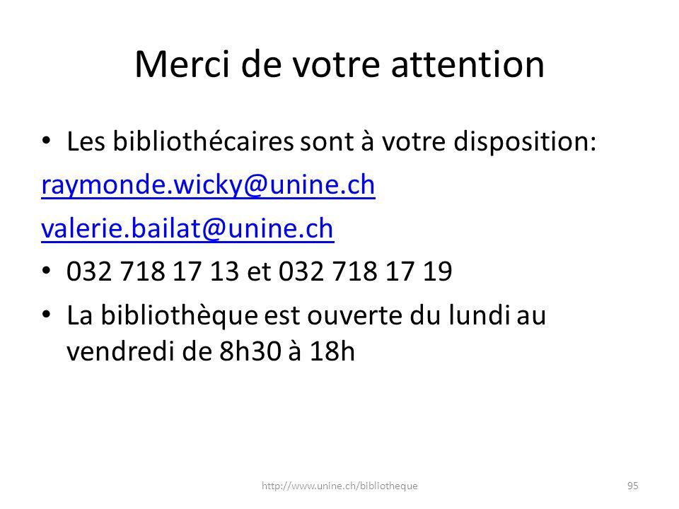 Merci de votre attention Les bibliothécaires sont à votre disposition: raymonde.wicky@unine.ch valerie.bailat@unine.ch 032 718 17 13 et 032 718 17 19