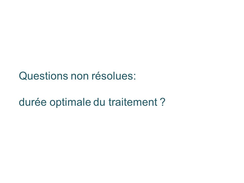 Questions non résolues: durée optimale du traitement ?