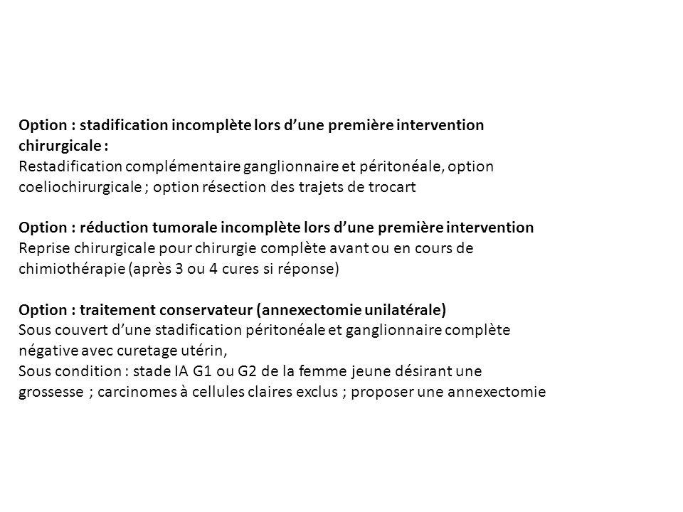 Option : stadification incomplète lors dune première intervention chirurgicale : Restadification complémentaire ganglionnaire et péritonéale, option c